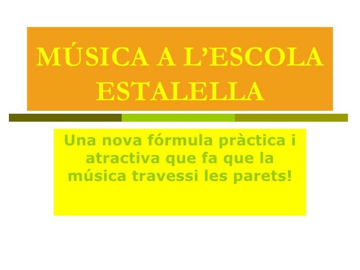 C:\Documents and Settings\Usuario\Mis documentos\Les meves lletres\Escola\MÚSICA A L'ESCOLA ESTALELLA, 09-06-10.pps