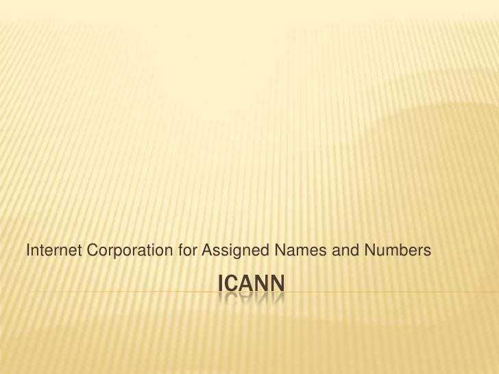 ICANN<br />Internet Corporation for Assigned Names and Numbers<br />