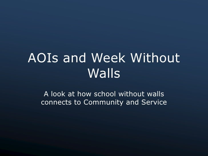 AOIs and Week Without         Walls   A look at how school without walls  connects to Community and Service