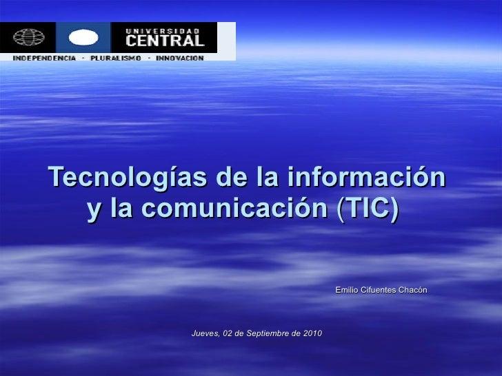 Tecnologías de la información y la comunicación  ( TIC)   Emilio Cifuentes Chacón Jueves, 02 de Septiembre de 2010
