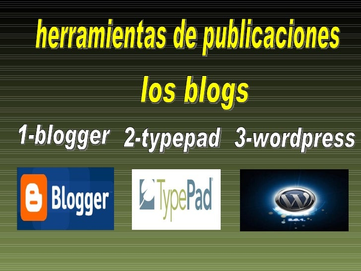 los blogs herramientas de publicaciones 1-blogger 2-typepad 3-wordpress