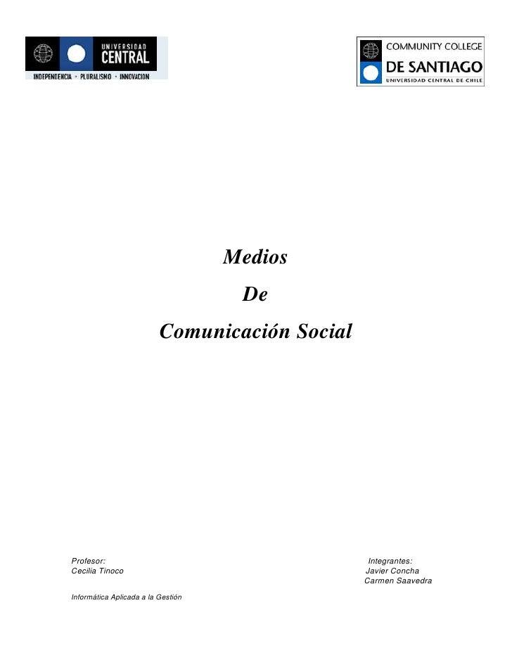 Medios <br />De<br />Comunicación Social<br />Profesor:              Integrantes:Cecilia Tinoco             Javier Concha ...