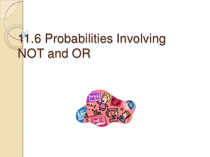 11.6 Probabilities Involving NOT and OR<br />
