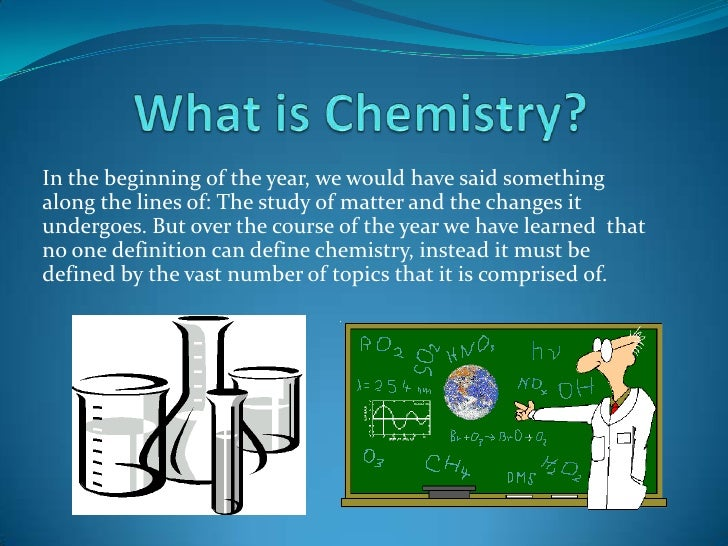 What is Chemistry?<br />In the beginning of the year, we would have said something along the lines of: The study of matter...