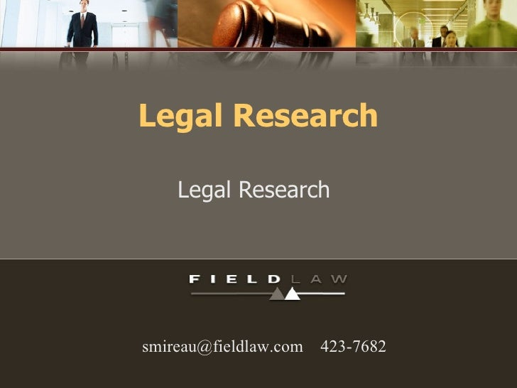 Legal Research Legal Research smireau@fieldlaw.com  423-7682