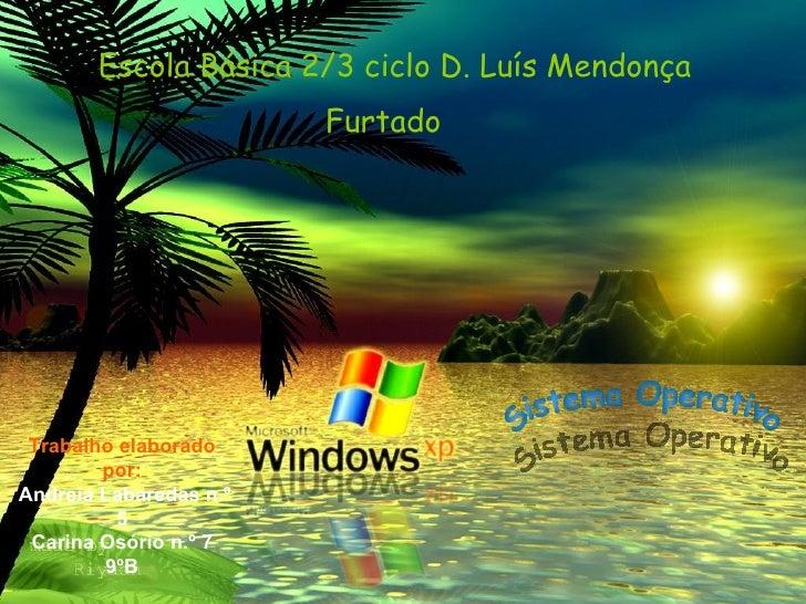 Escola Básica 2/3 ciclo D. Luís Mendonça Furtado   Sistema Operativo Trabalho elaborado por: Andreia Labaredas n.º 5 Carin...