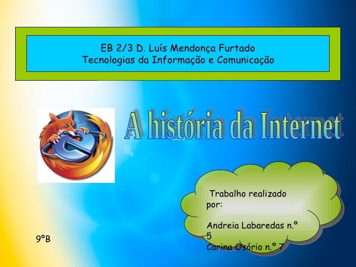Trabalho realizado por: Andreia Labaredas n.º 5 Carina Osório n.º 7 EB 2/3 D. Luís Mendonça Furtado Tecnologias da Informa...