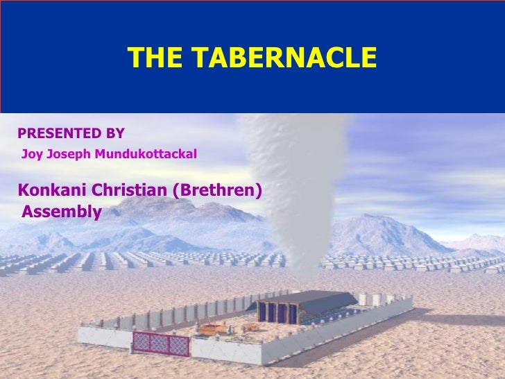 THE TABERNACLE PRESENTED BY Joy Joseph Mundukottackal Konkani Christian (Brethren)  Assembly