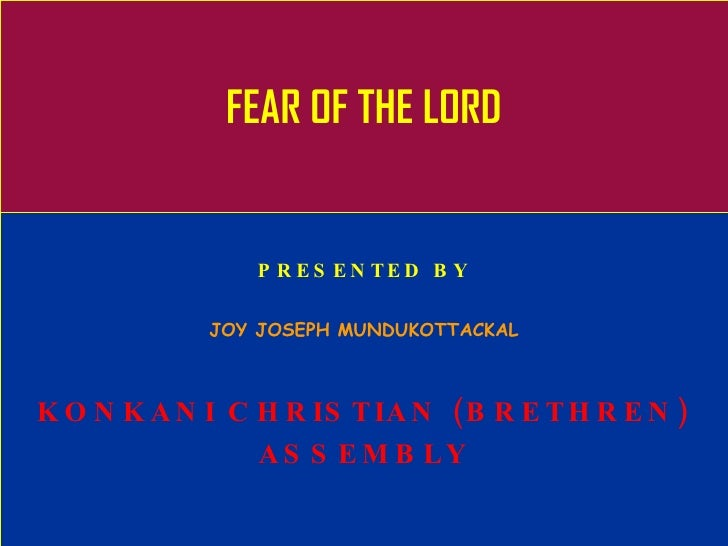 FEAR OF THE LORD PRESENTED BY JOY JOSEPH MUNDUKOTTACKAL KONKANI CHRISTIAN (BRETHREN) ASSEMBLY