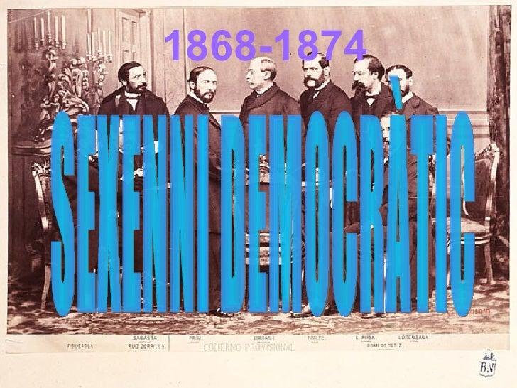 <ul><ul><li>1868-1874 </li></ul></ul>SEXENNI DEMOCRÀTIC