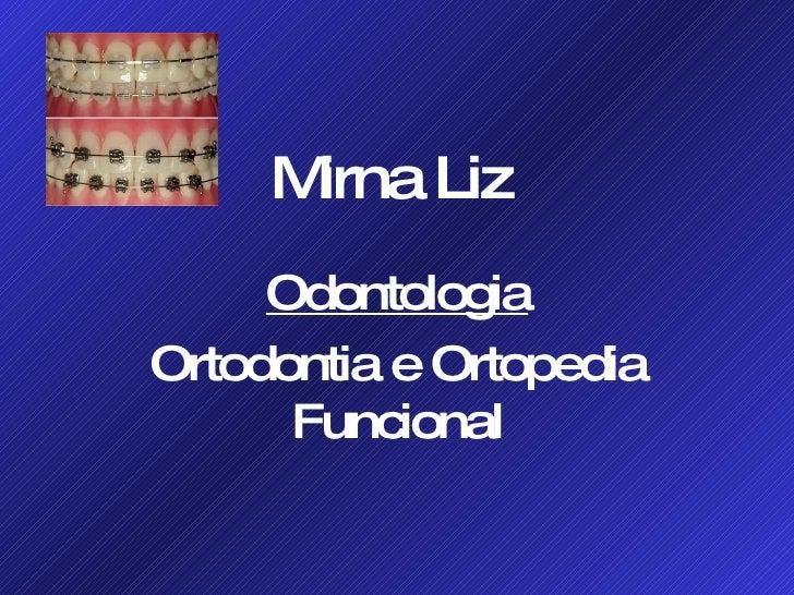 Mirna   Liz Odontologia Ortodontia e Ortopedia Funcional