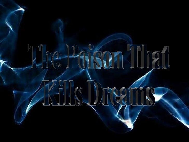 Poison that kills the dreams