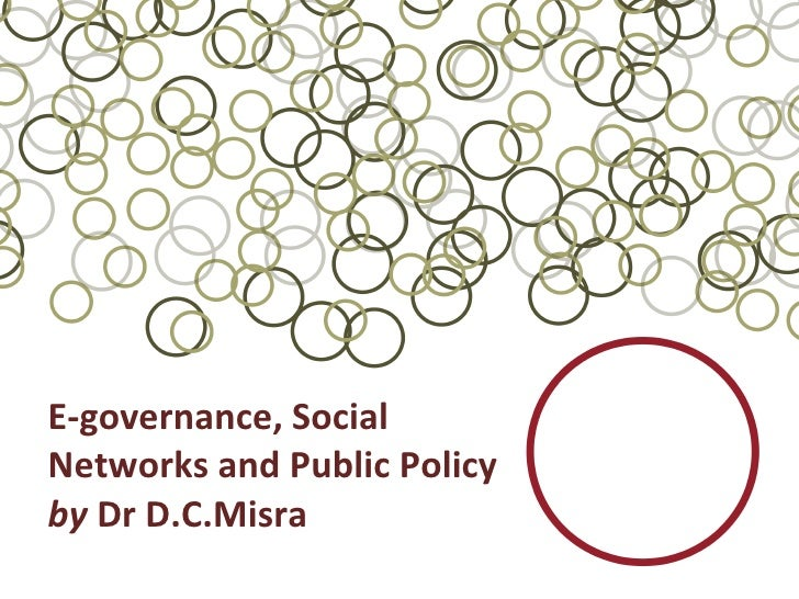 E-governance, Social Networks and Public Policy by  Dr D.C.Misra