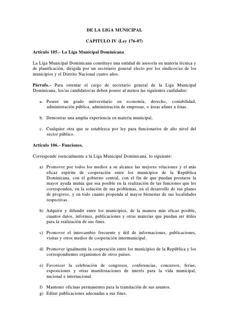 DE LA LIGA MUNICIPAL                              CAPITULO IV (Ley 176-07)  Artículo 105.- La Liga Municipal Dominicana  L...