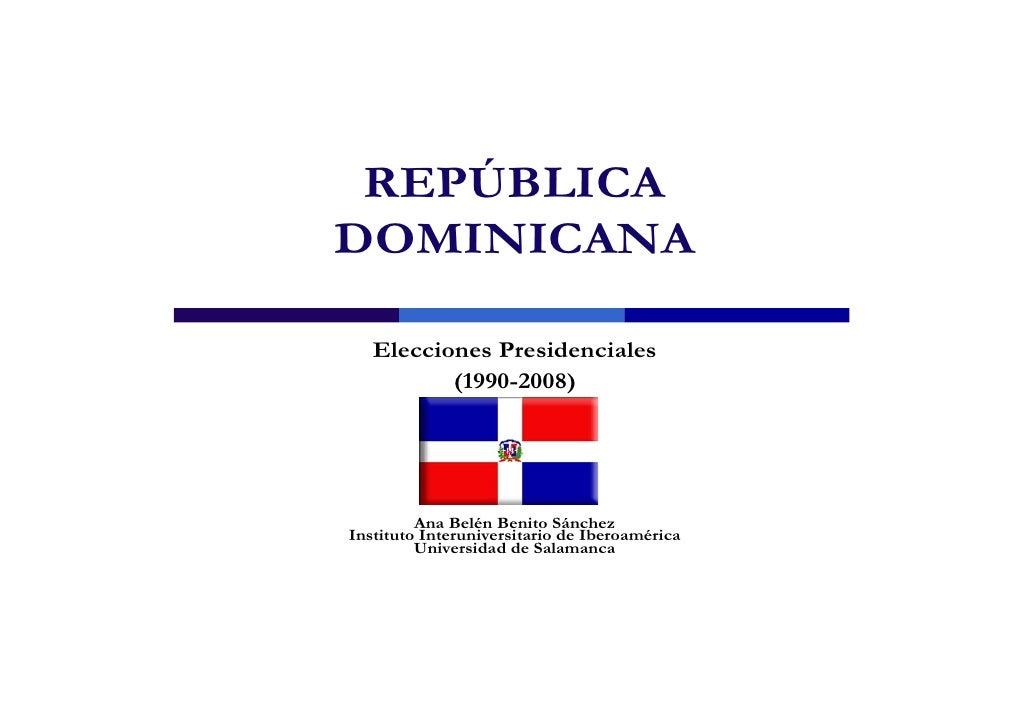REPÚBLICA DOMINICANA     Elecciones Presidenciales           (1990-2008)              Ana Belén Benito Sánchez Instituto I...