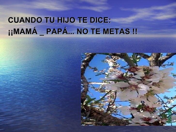 CUANDO TU HIJO TE DICE: ¡¡MAMÁ _ PAPÁ... NO TE METAS !!