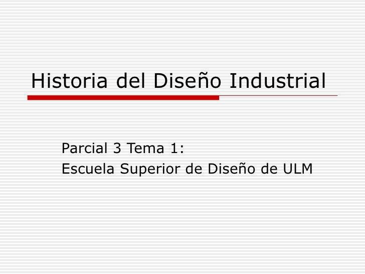Historia del Diseño Industrial Parcial 3 Tema 1: Escuela Superior de Diseño de ULM