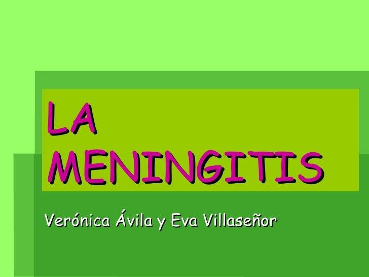 LA MENINGITIS   Verónica Ávila y Eva Villaseñor
