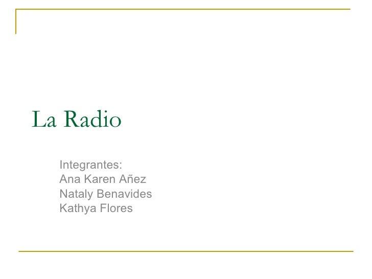 La Radio Integrantes: Ana Karen Añez Nataly Benavides Kathya Flores