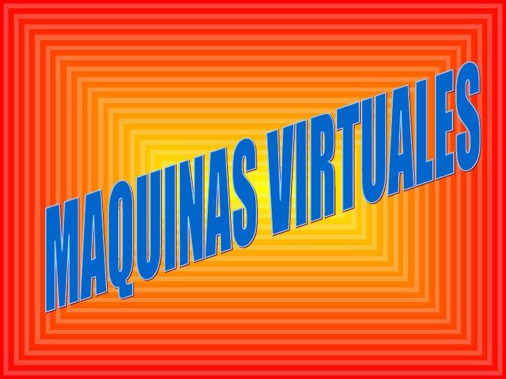 Que es una maquina virtual? • Es un software que emula a un ordenador   y puede ejecutar programas como si fuese   un orde...