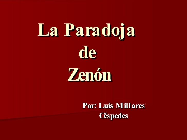 La Paradoja     de    Zenón     Por: Luís Millares          Céspedes