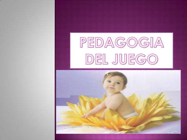PEDAGOGIA DEL JUEGO<br />