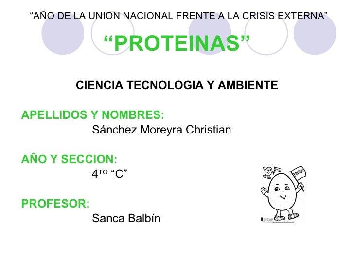 """"""" PROTEINAS"""" <ul><li>CIENCIA TECNOLOGIA Y AMBIENTE </li></ul><ul><li>APELLIDOS Y NOMBRES: </li></ul><ul><li>Sánchez Moreyr..."""