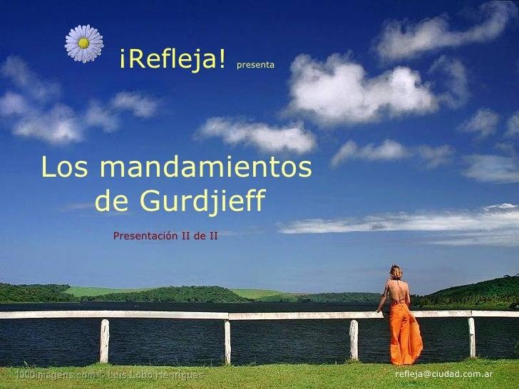 ¡Refleja!               presenta     Los mandamientos     de Gurdjieff     Presentación II de II                          ...
