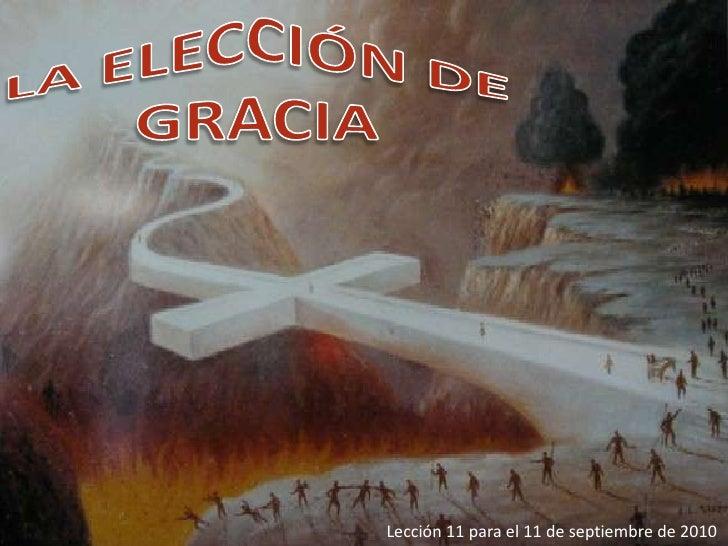 LA ELECCIÓN DE GRACIA<br />Lección 11 para el 11 de septiembre de 2010<br />