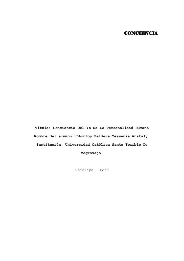 CONCIENCIA     Titulo: Conciencia Del Yo De La Personalidad Humana  Nombre del alumno: LLontop Baldera Yessenia Anataly.  ...