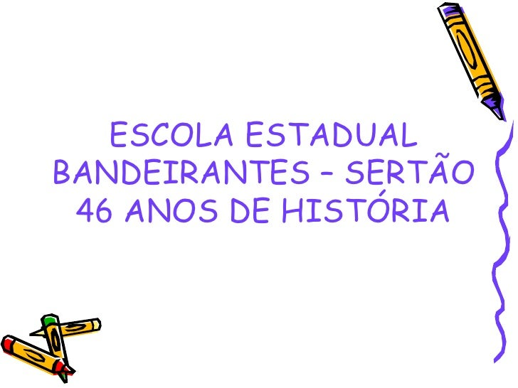 ESCOLA ESTADUAL BANDEIRANTES – SERTÃO 46 ANOS DE HISTÓRIA