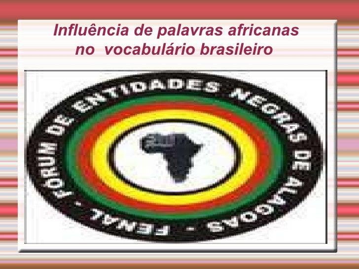 Influência de palavras africanas no  vocabulário brasileiro