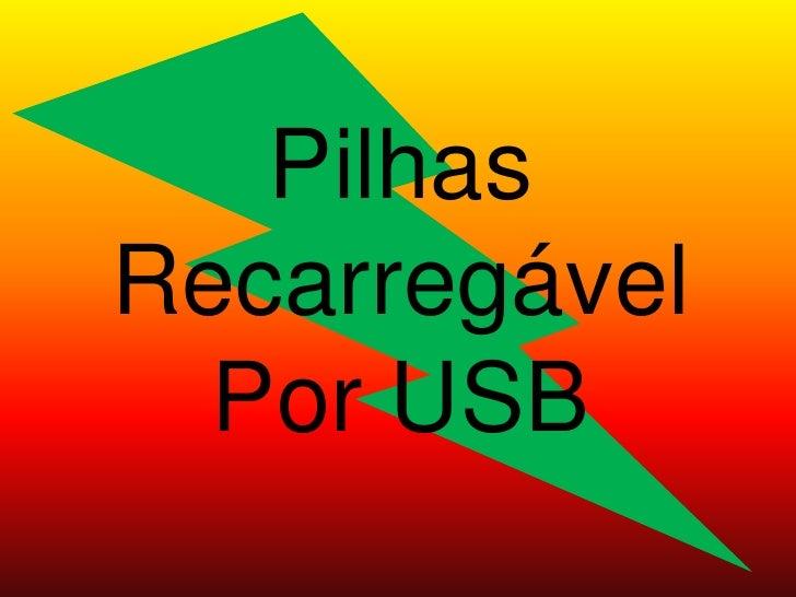 Pilhas <br />Recarregável<br />Por USB<br />