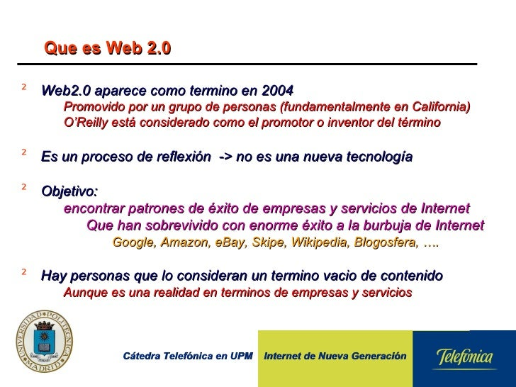 Que es Web 2.0 <ul><li>Web2.0 aparece como termino en 2004 </li></ul><ul><ul><li>Promovido por un grupo de personas (funda...
