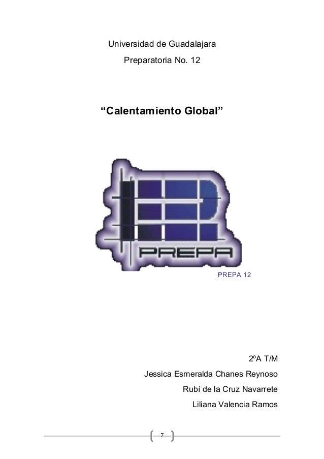 """7 Universidad de Guadalajara Preparatoria No. 12 """"Calentamiento Global"""" 2ºA T/M Jessica Esmeralda Chanes Reynoso Rubí de l..."""