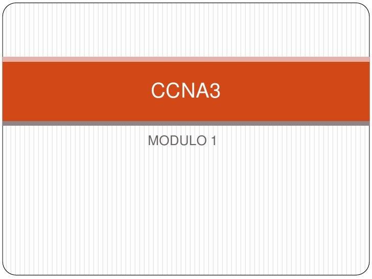 MODULO 1<br />CCNA3<br />