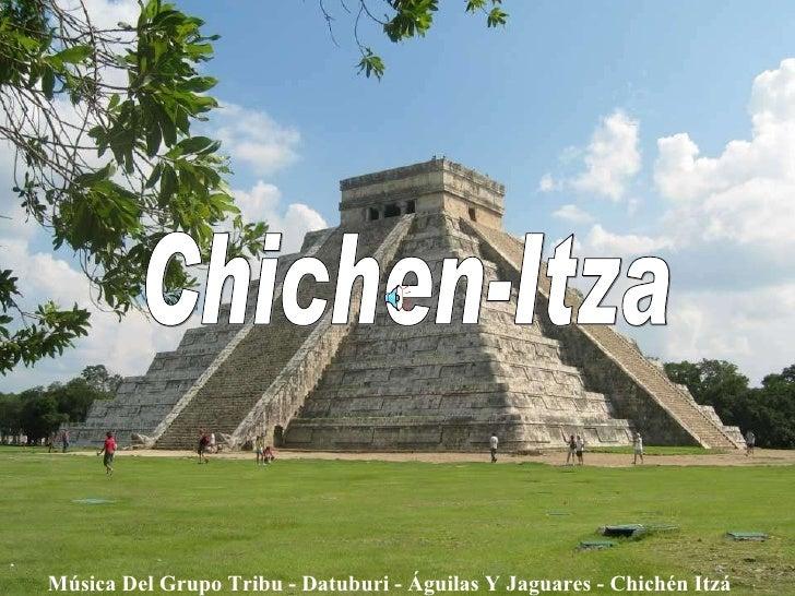 Chichen-Itza Música Del Grupo Tribu - Datuburi - Águilas Y Jaguares - Chichén Itzá