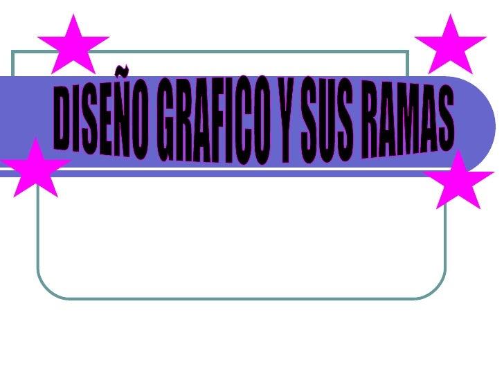DISEÑO GRAFICO Y SUS RAMAS