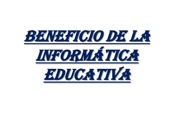 Beneficio de la informática educativa<br />