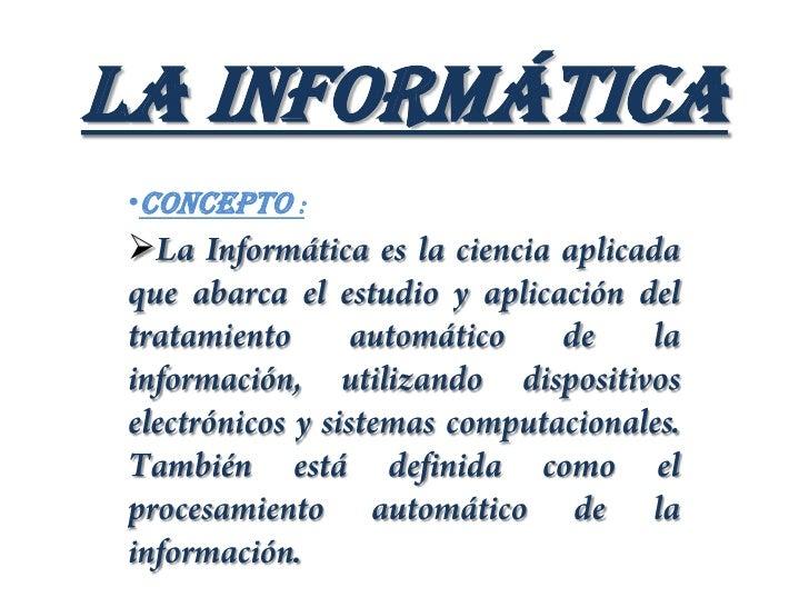 La Informática<br /><ul><li>Concepto :