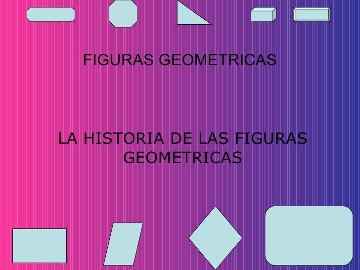 FIGURAS GEOMETRICAS LA HISTORIA DE LAS FIGURAS GEOMETRICAS