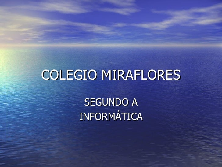 COLEGIO MIRAFLORES SEGUNDO A INFORMÁTICA
