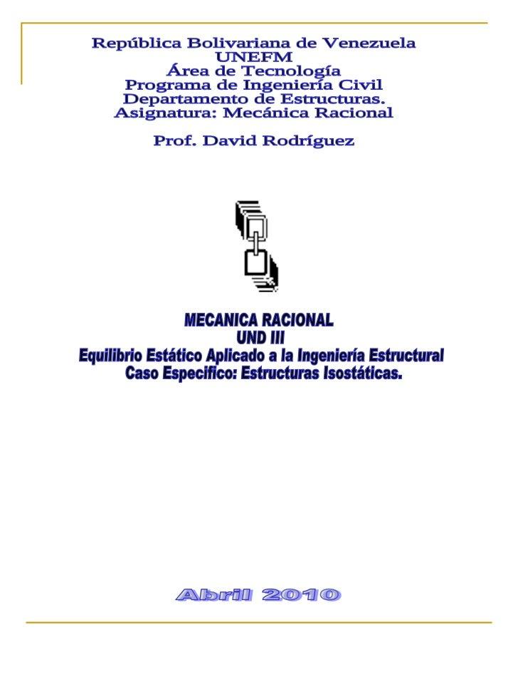 MECANICA RACIONAL  UND III Equilibrio Estático Aplicado a la Ingeniería Estructural  Caso Especifico: Estructuras Isostáti...