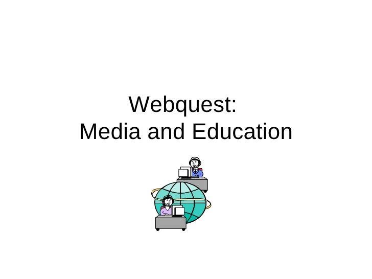 Webquest:  Media and Education