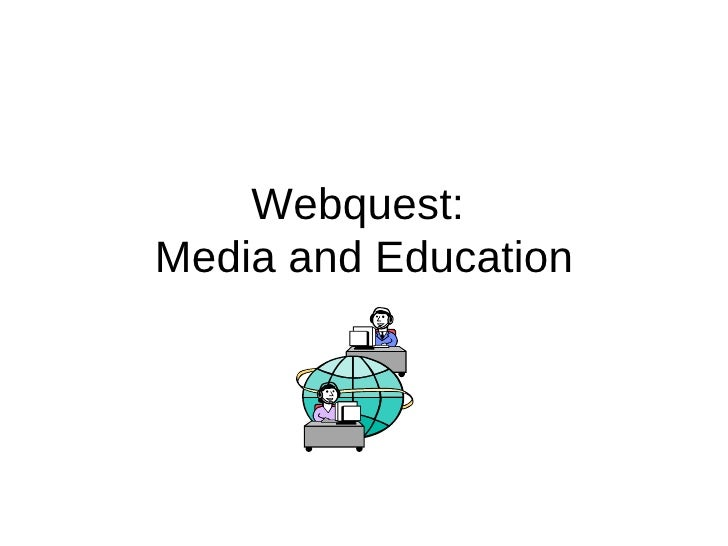 Webquest:  Media and Education