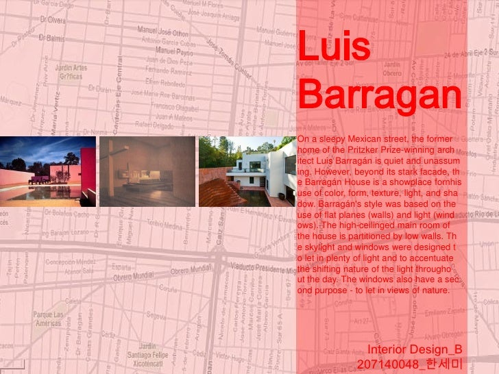 Luis Barragan On a sleepy Mexican street, the former home of the Pritzker Prize-winning arch itect Luis Barragán is quiet ...