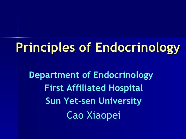 Principles of Endocrinology Department of Endocrinology  First Affiliated Hospital Sun Yet-sen University Cao Xiaopei
