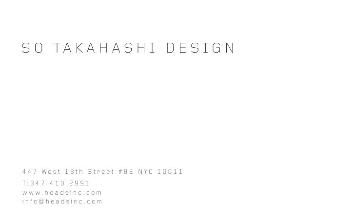 S O TA K A H A S H I D E S I G N     447 West 18th Street #8E NYC 10011 T: 3 4 7 4 1 0 2 9 9 1 w w w. h e a d s i n c . c ...