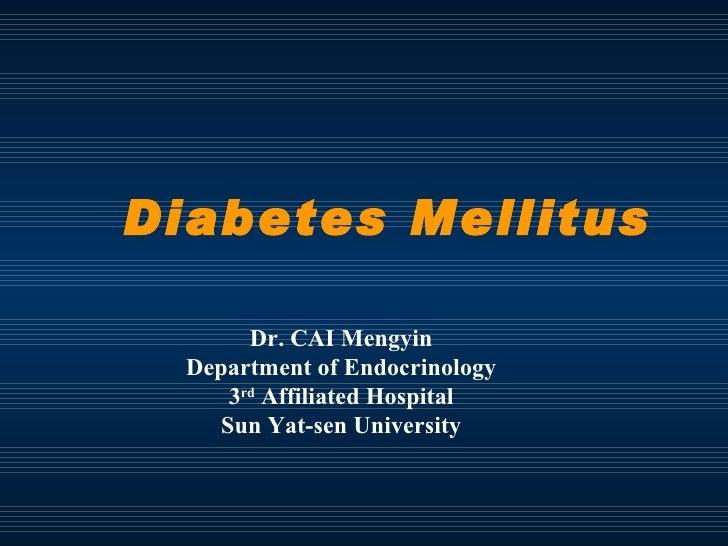Diabetes Mellitus Dr. CAI Mengyin Department of Endocrinology 3 rd  Affiliated Hospital Sun Yat-sen University