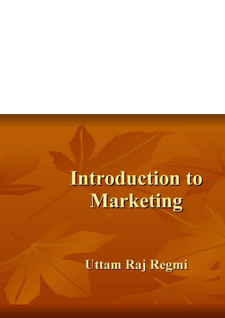Introduction to Marketing Uttam Raj Regmi